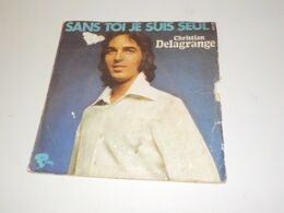45 TOURS CHRISTIAN DELAGRANGE SANS TOI JE SUIS SEUL 1972 - Other - French Music