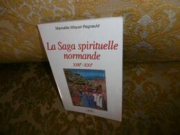 Manoëlle MIQUEL-REGNAULD : La SAGA SPIRITUELLE NORMANDE ( XIII ème-XXI ème) , 2005 - Normandie