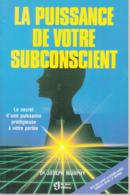 La Puissance De Votre Subconscient - Dr Joseph Murphy - Esotérisme