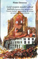Augustus 1914, België In De Groote Oorlog, Bezetting, Terreur En Verwoesting Van Leuven - Guerra 1914-18