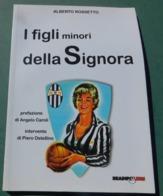 I FIGLI MINORI DELLA SIGNORA (JUVENTUS) - Alberto Rossetto, Bradipolibri - 2009 - Livres