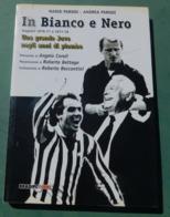 IN BIANCO E NERO - Stagioni 1976/77 E 1977/78 - Una Grande Juve Negli Anni Di Piombo , Bradipolibri - 2003 - Livres