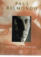 Livre Paul Belmondo  La Sculpture Sereine - Art