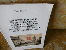 RARE ! Pierre  FALLOT : HISTOIRE POSTALE Et OBLITERATIONS De SEINE-INFERIEURE Et MARITIME 1992 - Normandie