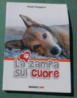 LA ZAMPA SUL CUORE - Animali : Cani - Bradipolibri , 2012 - Livres, BD, Revues