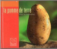 La Pomme De Terre, Hier Et Aujourd'hui, Histoire, Recettes, 72 Pages, De 2004, - Gastronomie