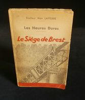 ( Guerre 39-45 WW2 Bretagne Finistère )  LES HEURES DURES LE SIEGE DE BREST Par Le Dr Max LAFFERRE 1945 - Guerra 1939-45