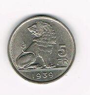 *** LEOPOLD III  5 FRANK  WYNANTS 1939 VL/FR POSITIE A - 06. 5 Francs
