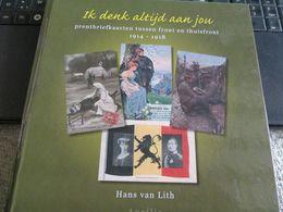 Ik Denk Altijd Aan Jou Prentbriefkaarten Tussen Front En Thuisfront Eeste Wereldoorlog 216 Blz - Guerre 1914-18