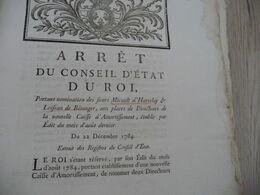 Arrêt Du Conseil D'état Du Roi 22/12/1784 Nominations Micault D'Harvelay/ Loiseau De Bérenger Caisse D'amortissement - Decrees & Laws