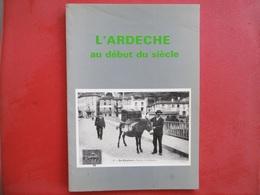 L'ARDECHE Au Début Du Siècle - Livre De 50 Pages Environs - ANNONAY - PRIVAS - RUOMS - LE CHEYLARD - JOYEUSE - Rhône-Alpes