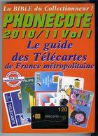 Livre PHONECOTE 2010 - 2011 VOL 1 Guide Des Télécartes De France - Schede Telefoniche