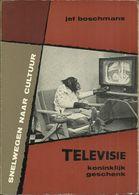 """TELEVISIE KONINKLIJK GESCHENK - JEF BOSCHMANS - Uitgeverij DE GARVE - 1963 - Deel 9 In De Serie """"SNELWEGEN NAAR CULTUUR"""" - Books, Magazines, Comics"""