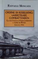 WWII - R. Moncada - Ordine Di Kesselring - Arretrare Combattendo - Ed. 2019 - Bücher, Zeitschriften, Comics