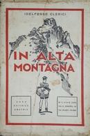 Alpinismo - Idelfonso Clerici - In Alta Montagna - 1^ Ed. 1929 - Bücher, Zeitschriften, Comics