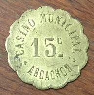 33 ARCACHON CASINO MUNICIPAL EN MÉTAL DE 15 CENTIMES CHIP TOKEN COIN - Casino