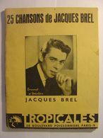 JACQUES BREL 25 CHANSONS DE JACQUES BREL - EDITIONS TROPICALES - PAROLES ET PARTITIONS - 1958 - TBE - Music