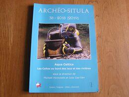 ARCHEO SITULA 38 2018 CEDARC Treignes Régionalisme Archéologie Celtes Grotte Han Sur Lesse Fouille Subaquatique Ardenne - Archéologie