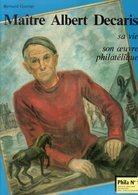 Maitre Albert Decaris : Sa Vie Son Oeuvre Philatelique Par Bernard Gontier - Fachliteratur