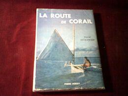 LA ROUTE DE CORAIL  °°  MARCEL  ISY SCHWART  °°  EDITEUR  PIERRE HORAY  1956  N° EDITEUR 355 - Voyages