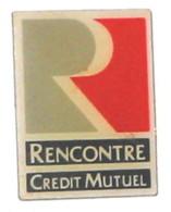 Pin's CREDIT MUTUEL  RENCONTRE - Banken