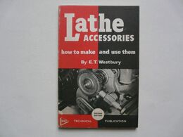 LATHE ACCESSORIES : How To Make And Use Them By E.T. WESTBURY - Autres
