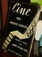 CINE DEL MEDIO SIGLO  Manuel Villegas Lopez  Edit.Futuro 1946 - Cultural