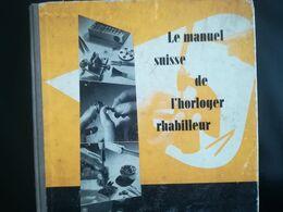 MANUEL SUISSE DE L HORLOGER RHABILLEUR LIVRE TECHNIQUE ANNÉE 1952 - Bricolage / Technique