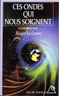 """Ces Ondes Qui Nous Soignent - La Géobiologie - Roger LE LANN - Editions Du Rocher """"Age Du Verseau"""" -1994 - Health"""