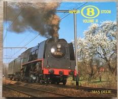 B VAPEUR / B STOOM - VOLUME III - Max Delie - Trein - Train - Spoorweg - Chemin De Fer - België - Belgique - Livres, BD, Revues