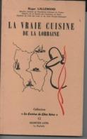 Livre De  167 Pages LA VRAIE CUISINE DE LORRAINE Par Roger LALLEMAND - Gastronomie