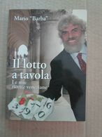 # IL LOTTO A TAVOLA / LE MIE RICETTE VENEZIANE / MARIO BARBA - Società, Politica, Economia