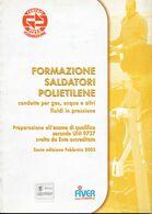 FORMAZIONE SALDATORI POLIETILENE GAS, ACQUA E ALTRI FLUIDI IN PRESSIONE  2003  Fiver - Livres, BD, Revues