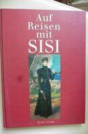 Auf Reisen Mit Sisi Peter Müller 2002 Kaiserin Elisabeth Sissi Impératrice - Biographies & Mémoirs