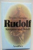 Rudolf Kronprinz Und Rebell - Brigitte Hamann Amalthea - Habsburg Mayerling - Comme Neuf - Biographies & Mémoirs
