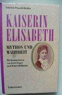 Livre Buch Kaiserin Elisabeth Mythos Und Wahrheit - Gabriele Praschl-Bichler 1996 - Biographies & Mémoirs