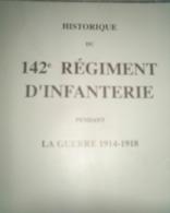 Historique Du 142e Régiment D'infanterie Pendant La Guerre 14-18, 112 Pages , 1994 BE - Guerra 1914-18