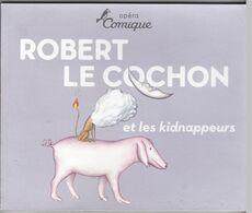 Opéra Comique - Robert Le Cochon Et Les Kidnappeurs - Teatro