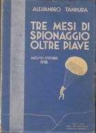 TRE MESI DI SPIONAGGIO OLTRE IL PIAVE - ALESSANDRO TANDURA - TREVISO - LONGO E ZOPPELLI -1934 - PAGINE 157 - War 1939-45