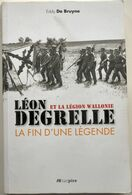 Degrelle Et La Légion Wallonie - La Fin D'une Légende | Eddy De Bruyne | 2011 - Weltkrieg 1939-45