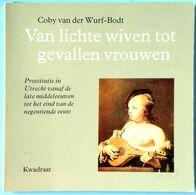 COBY VAN DER WURF-BODT Van Lichte Wiven Tot Gevallen Vrouwen. Prostitutie In Utrecht Vanaf De Late Middeleeuwen - Livres, BD, Revues
