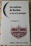Les Esclaves De Bourbon •Prosper Eve • Karthala - GRAND FORMAT - Storia