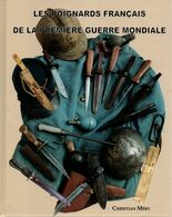 POIGNARDS FRANCAIS DE LA GUERRE 1914 1918  PAR C. MERY  GUIDE COLLECTION ARMES BLANCHES TRANCHEES POILUS - Knives/Swords