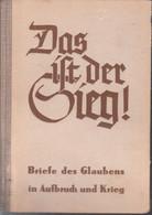 Das Ist Der Sieg ~ Briefe Des Glaubens In Aufbruch Und Krieg // Gunter D'Alquen - 5. Guerre Mondiali