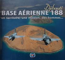 Djibouti Base Aérienne 188, Un Territoire, Une Mission, Des Hommes ... /  éd. Armée De L'Air - 2010 - Luchtvaart