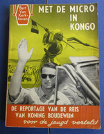 Met De Micro In Kongo - Reportage Van Reis Van Koning Boudewijn - Kolonie - Zaire - Storia
