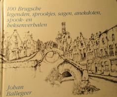 100 Brugse Legenden Sprookjes Sagen Anekdoten Spook- En Heksenverhalen  - Door J. Ballegeer  - Brugge - Volkskunde - Storia