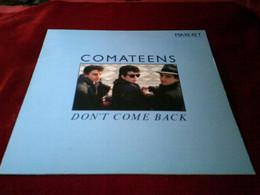 COMATEENS  ° DON'T COME BACK - 45 Rpm - Maxi-Single