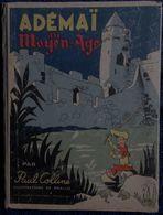 Paul Colline - Ademaï Au Moyen-Âge - Les Grandes Éditions Françaises - ( 1947 ) - Illustrations De Moallic . - Books, Magazines, Comics