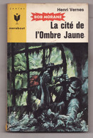 BOB MORANE LA CITE DE L'OMBRE JAUNE De HENRI VERNES 1965 Junior Marabout N°314 - Adventure